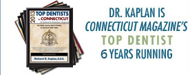 DR. KAPLAN IS CONNECTICUT MAGAZIN'S TOP DENTIST 3 YEARS RUNNING